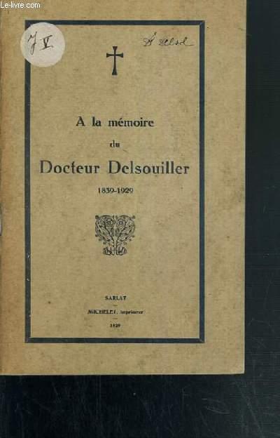 A LA MEMOIRE DU DOCTEUR DELSOUILLER 1839-1929.