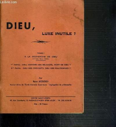 DIEU, LUXE INUTILES? - TOME I. A LA RECHERCHE DE DIEU (1re ED. NOV. 1972) / 1re PARTIE: DIEU, HISTOIRE DES RELIGIONS, MORT DE DIEU ? - 2me PARTIE: DIEU DES CROYANT, DIEU DES PHILOSOPHES ?