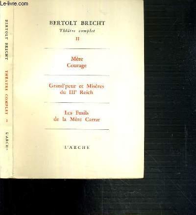 THEATRE COMPLET - II - MERE COURAGE + GRAND'PEUR ET MISERES DU IIIe REICH + LES FUSILS DE LA MERE CARRAR