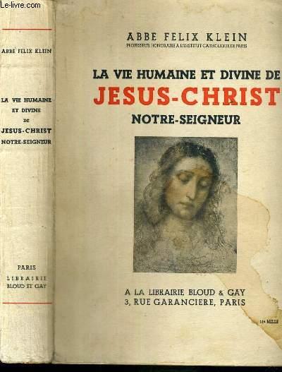 LA VIE HUMAINE ET DIVINE DE JESUS-CHRIST NOTRE-SEIGNEUR - NOUVELLE EDITION, REVUE - 11e MILLE