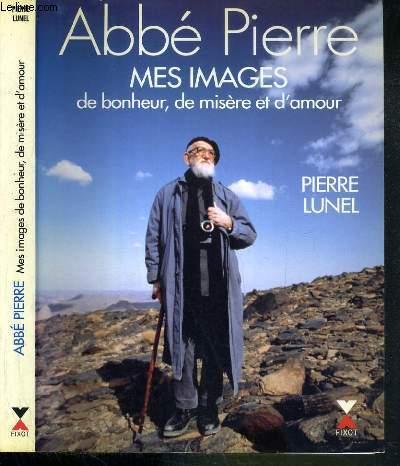 ABBE PIERRE - MES IMAGES DE BONHEUR, DE MISERE ET D'AMOUR