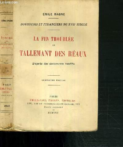 LA FIN TROUBLEE DE TALLEMANT DES REAUX D'APRES DES DOCUMENTS INEDITS - BOURGEOIS ET FINANCIERS DU XVIIe SIECLE - 4ème EDITION