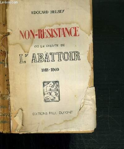 NON-RESISTANCE OU LE CHEMIN DE L'ABATTOIR 1918-1940