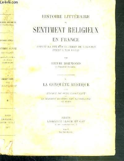 HISTOIRE LITTERAIRE DU SENTIMENT RELIGIEUX EN FRANCE DEPUIS LA FIN DES GUERRES DE RELIGION JUSQU'A NOS JOURS / LA CONQUETE MYSTIQUE TOME V. L'ECOLE DU PERE LALLEMANT ET LA TRADITION MYSTIQUE DANS LA COMPAGNIE DE JESUS.