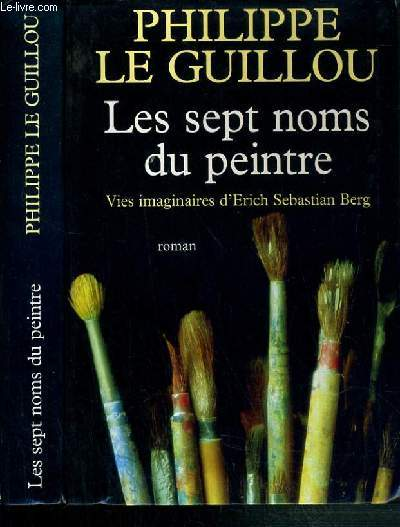 LES SEPT NOMS DU PEINTRE - VIES IMAGINAIRES D'ERICH SEBASTIAN BERG
