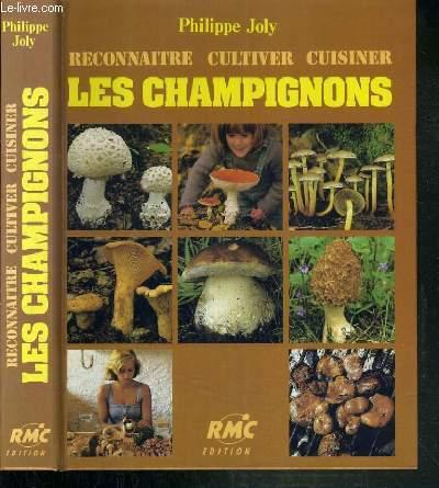 RECONNAITRE - CULTIVER - CUISINER - LES CHAMPIGNONS