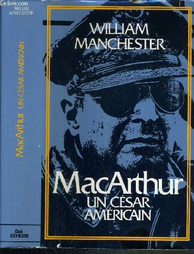 MACARTHUR - UN CESAR AMERCAIN (1880-1964)