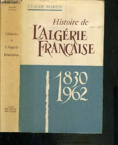 HISTOIRE DE L'ALGERIE FRANCAISE 1830 - 1962
