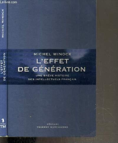 L'EFFET DE GENERATION - UNE BREVE HISTOIRE DES INTELLECTUELS FRANCAIS