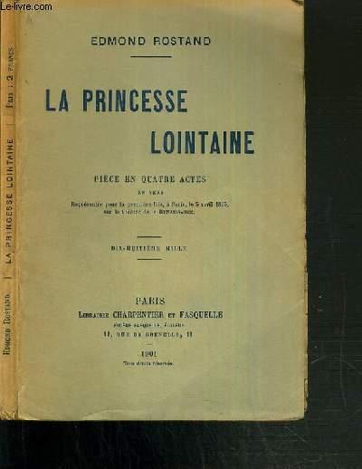 LA PRINCESSE LOINTAINE  - PIECE EN QUATRE ACTES EN VERS -  18ème MILLE.