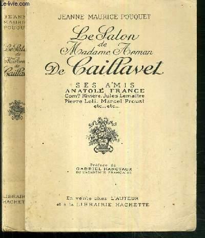 LE SALON DE MADAME ARMAN DE CAILLAVET - SES AMIS ANATOLE FRANCE COMDT RIVIERE - JULES LEMAITRE - PIERRE LOTI - MARCEL PROUST....