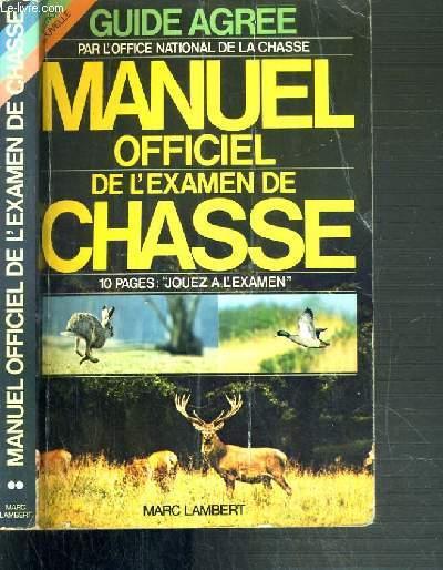 MANUEL DE L'EXAMEN DE CHASSE - GUIDE AGREE PAR L'OFFICE NATIONAL DE LA CHASSE - EDITION NOUVELLE.