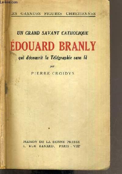 UN GRAND SAVANT CATHOLIQUE EDOUARD BRANLY QUI DECOUVRIT LA TELEGRAPHIE SANS FIL / LES GRANDES FIGURES CHRETIENNES