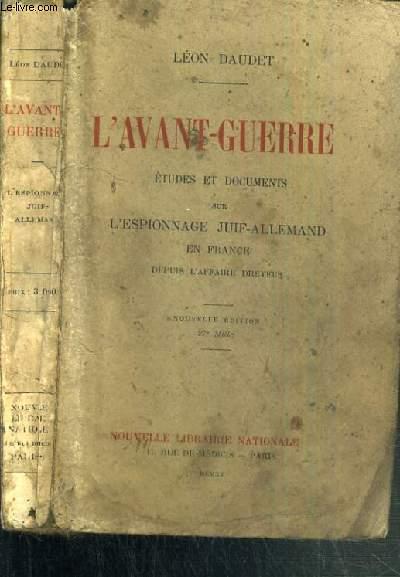 L'AVANT-GUERRE - ETUDES ET DOCUMENTS SUR L'ESPIONNAGE JUIF-ALLEMAND EN FRANCE DEPUIS L'AFFAIRE DREYFUS - NOUVELLE EDITION