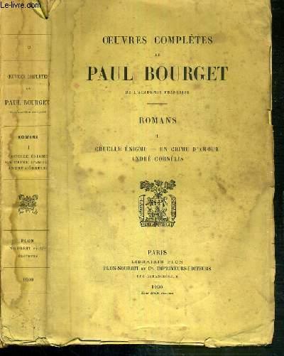 OEUVRES COMPLETES DE PAUL BOURGET DE L'ACADEMIE FRANCAISE - ROMANS - I. CRUELLE ENIGME - UN CRIME D'AMOUR ANDRE CORNELIS
