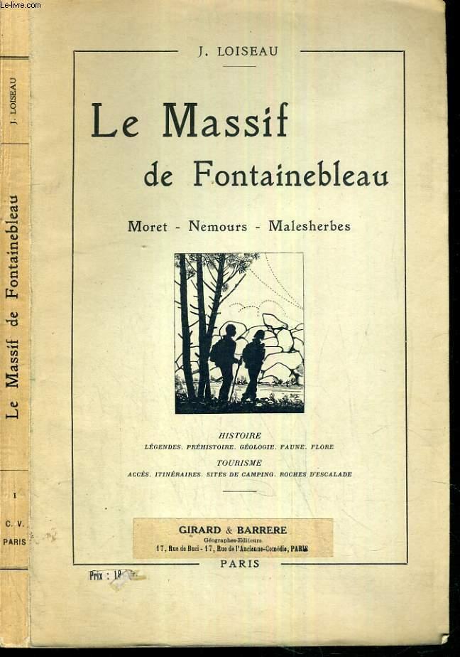 LE MASSIF DE FONTAINEBLEAU - MORET - NEMOURS - MALESHERBES