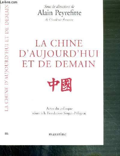 LA CHINE D'AUJOURD'HUI ET DE DEMAIN - ACTES DE COLLOQUE REUNI A LA FONDATION SINGER-POLIGNAC EN MAI 1997.