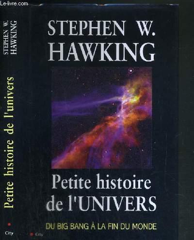 PETITE HISTOIRE DE L' UNIVERS DU BIG BANG A LA FIN DU MONDE
