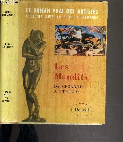LES MAUDITS DE CEZANNE A UTRILLO / COLLECTION LE ROMAN VRAI DES ARTISTES.