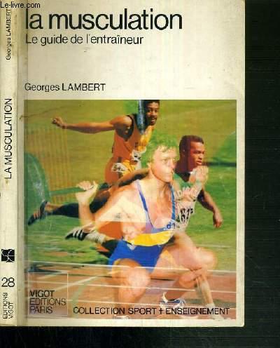 LA MUSCULATION - LE GUIDE DE L'ENTRAINEUR / COLLECTION SPORT + ENSEIGNEMENT