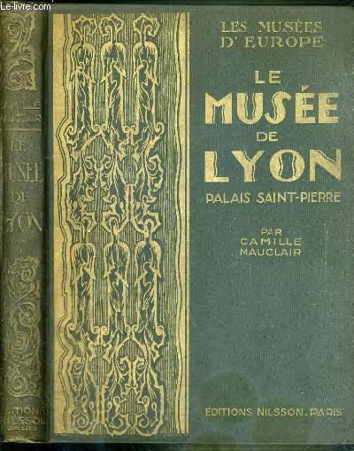 LE MUSEE DE LYON - PALAIS SAINT-PIERRE / LES MUSEES D'EUROPE.