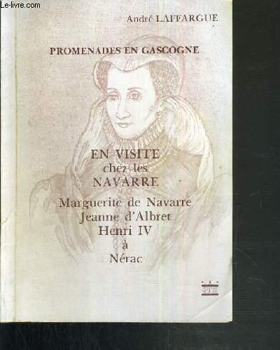 PROMENADE EN GASCOGNE - EN VISITE CHES LES NAVARRE - MARGUERITE DE NAVARRE JEANNE D'ALBERT - HENRI IV A NERAC