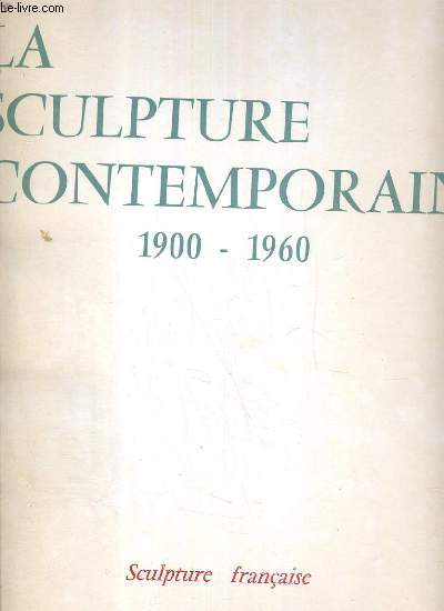 LA SCULPTURE CONTEMPORAINE 1900 - 1960  - SCULPTURE FRANCAISE