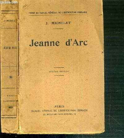 JEANNE D'ARC AVEC UNE INTRODUCTION ET UN REPERTOIRE EXPLICATIF DES NOTES DE MICHELET.
