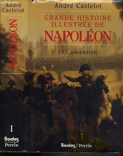 GRANDE HISTOIRE ILLUSTREE DE NAPOLEON - 1. L'ASCENSION