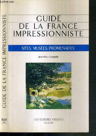 GUIDE DE LA FRANCE IMPRESSIONNISTE - SITES, MUSEES, PROMENADES