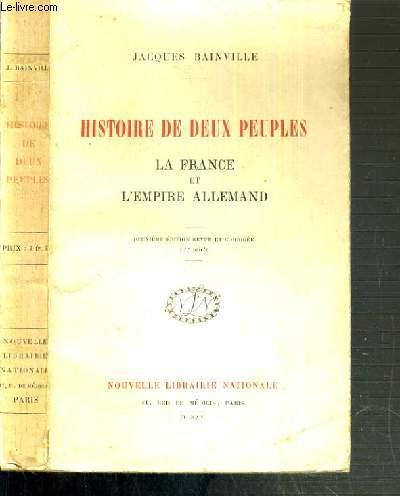 HISTOIRE DE DEUX PEUPLES - LA FRANCE ET L'EMPIRE ALLEMAND - 2ème EDITION REVUE ET CORRIGEE
