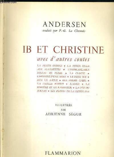 IB ET CHRISTINE AVEC D'AUTRES CONTES D'ANDERSEN - IB ET CHRISTINE - LA PETITE ONDINE - LA PETITE FILLE AUX ALLUMETTES - L'INEBRANLABLE - SOLDAT DE PLOMB - LA CLOCHE - L'HISTOIRE D'UNE MERE - LE PETIT TUK - SOUS LE SAULE - OLE FERME-L'OEIL....