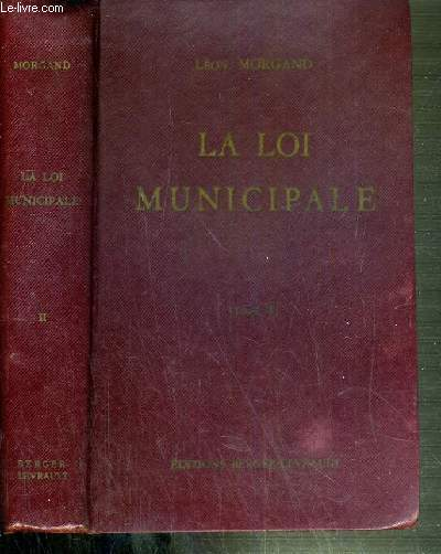 LA LOI MUNICIPALE - TOME II - COMMENTAIRE DE LA LOI DU 5 AVRIL 1884 - 11ème EDITION