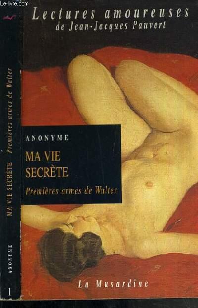 MA VIE SECRETE - PREMIERES ARMES DE WALTER / COLLECTION LECTURES AMOUREUSES DE JEAN-JACQUES PAUVERT