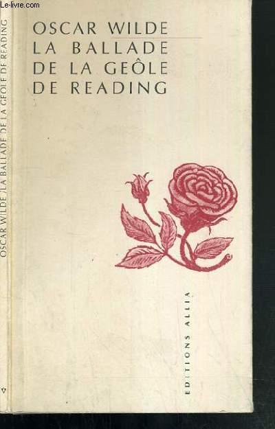 LA BALLADE DE LA GEOLE DE READING - IN MEMORIAM C.T.W. JADIS CAVALIER DE LA GARDE ROYALE OBIIT EN LA PRISON DE SA MAJESTE READING, BERKSHIRE, LE 7 JUILLET 1896 / TEXTE EN ANGLAIS ET FRANCAIS EN REGARD