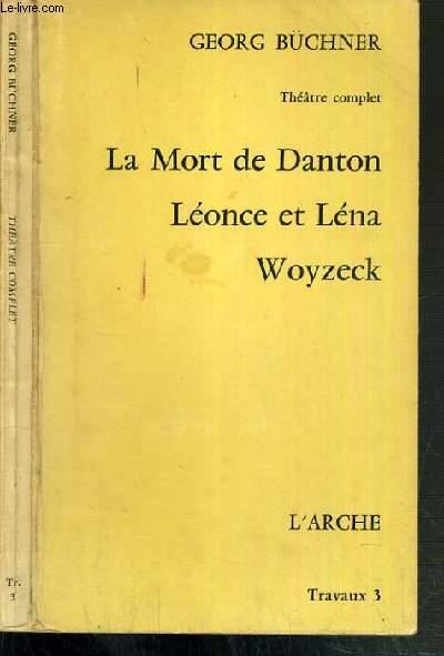 LA MORT DE DANTON - LEONCE ET LENA - WOYZECK / THEATRE COMPLET - TRAVAUX 3.