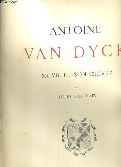 ANTOINE VAN DYCK - SA VIE ET SON OEUVRE / 2 photos disponibles.