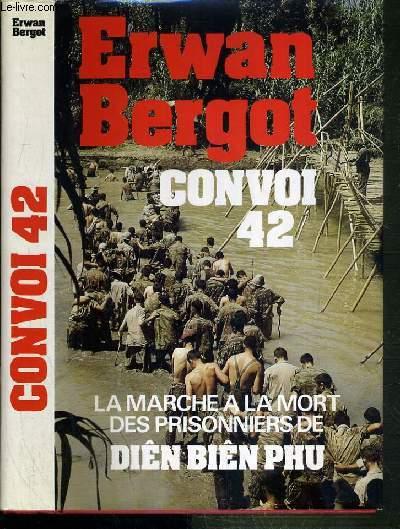 CONVOI 42 - LA MARCHE A LA MORT DES PRISONNIERS DE DIEN BIEN PHU.