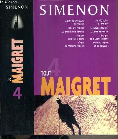 TOUT MAIGRET - TOME 4: LA 1ere ENQUETE DE MAIGRET - MON AMI MAIGRET - MAIGRET CHEZ LE CORONER - MAIGRET ET LA VIEILLE DAME - L'AMIE DE MADAME MAIGRET - LES MEMOIRES DE MAIGRET - MAIGRET AU PICRATT'S - MAIGRET EN MEUBLE - MAIGRET ET LA GRANDE PERCHE...