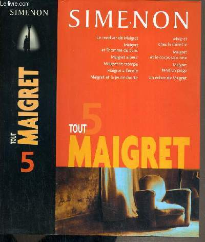 TOUT MAIGRET - TOME 5: LE REVOLVER DE MAIGRET / MAIGRET ET L'HOMME DU BANC / MAIGRET A PEUR / MAIGRET SE TROMPE / MAIGRET A L'ECOLE / MAIGRET ET LA JEUNE MORTE / MAIGRET CHEZ LE MINISTRE / MAIGRET ET LE CORPS SANS TETE / MAIGRET TEND UN PIEGE...