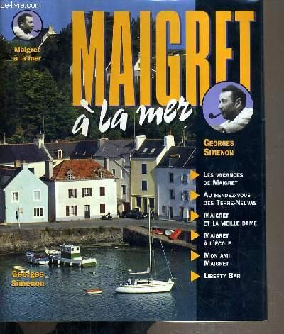 MAIGRET A LA MER - LES VACANCES DE MAIGRET - AU RENDEZ-VOUS DES TERRE-NEUVAS - MAIGRET ET LA VIEILLE DAME - MAIGRET A L'ECOLE - MON AMI MAIGRET - LIBERTY BAR.