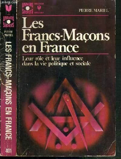 LES FRANCS-MACONS EN FRANCE  - LEUR ROLES ET LEUR INFLUENCE DANS LA VIE POLITIQUE ET SOCIALE / BIBLIOTHEQUE MARABOUT