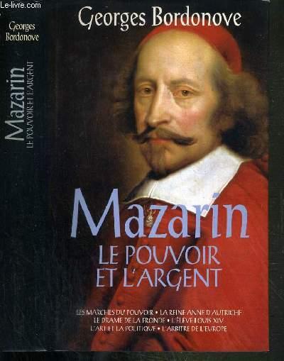 MAZARIN - LE POUVOIR ET L'ARGENT - LES MARCHES DU POUVOIR - LA REINE ANNE D'AUTRICHE - LE DRAME DE LA FRONDE - L'ELEVE LOUIS XIV - L'ART ET LA POLITIQUE - L'ARBITRE DE L'EUROPE.