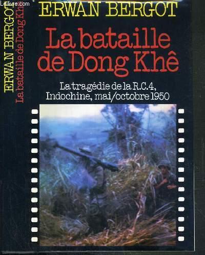 LA BATAILLE DE DONG KHE - LA TRAGEDIE DE LA R.C.4, INDOCHINE, MAI / OCTOBRE 1950