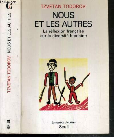 NOUS ET LES AUTRES - LA REFLEXION FRANCAISE SUR LA DIVERSITE HUMAINE / COLLECTION LA COULEUR DES IDEES.