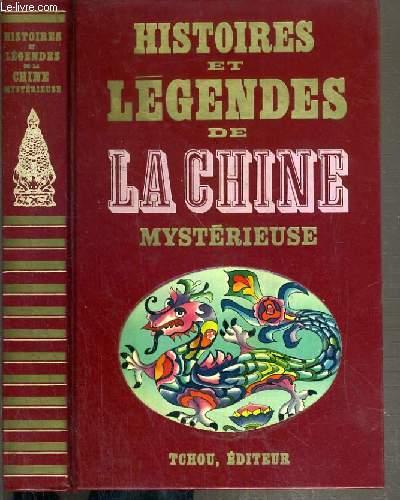 HISTOIRES ET LEGENDES DE LA CHINE MYSTERIEUSE / HISTOIRES ET LEGENDES NOIRES.