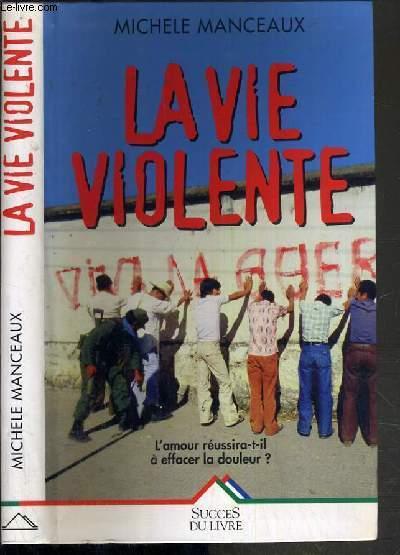 LA VIE VIOLENTE - L'AMOUR REUSSIRA-T-IL A EFFACER LA DOULEUR ?
