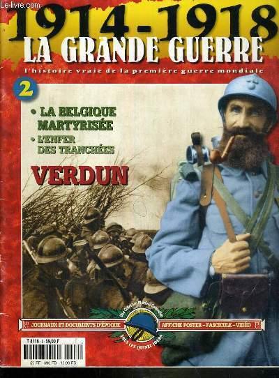 1914-1918 - LA GRANDE GEURRE - N�2 - 1996 - LA BELGIQUE MARTYRISEE - L'ENFER DES TRANCHEES, VERDUN.