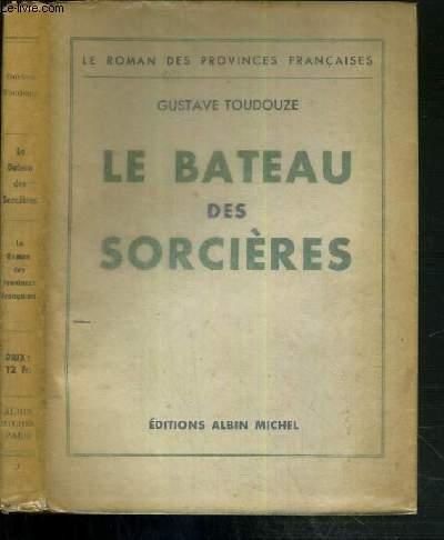 LE BATEAU DES SORCIERES - LE ROMAN DES PROVINCES FRANCAISES