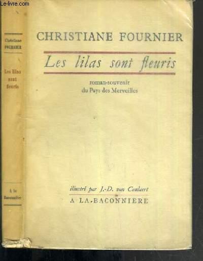 LES LILAS SONT FLEURIS - ROMAN-SOUVENIR DU PAYS DES MERVEILLES ILLUSTRE PAR J.-D. VAN CAULAERT.